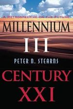 Millennium III, Century XXI : A Retrospective on the Future - Peter N. Stearns