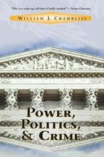 Power, Politics and Crime : Crime & Society - William J. Chambliss