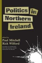 Politics in Northern Ireland : Studies in Irish politics - Paul Mitchell