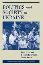 Politics and Society in Ukraine : Westview Series on the Post-Soviet Republics - Paul D'Anieri