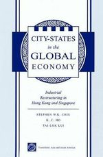 City States in the Global Economy : Industrial Restructuring in Hong Kong and Singapore - Stephen Chiu