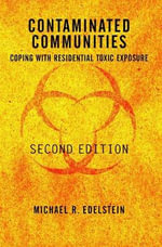 Contaminated Communities : Psychosocial Impacts from the Contamination of Home and Place - Michael R. Edelstein