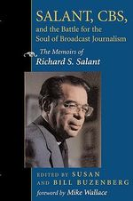 Salant, CBS and the Battle for the Soul of Broadcast Journalism : The Memoirs of Richard S. Salant - Susan Buzenberg