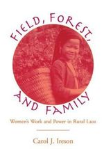Fields, Forest, and Family : Women's Work and Power in Rural Laos - Carol Ireson