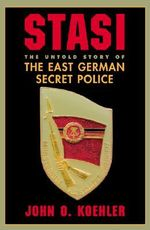 Stasi : The Untold Story of the East German Secret Police - John O. Koehler