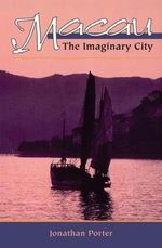 Macau : The Imaginary City - Jonathan Porter