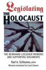 Legislating the Holocaust : The Loesener Memoirs and Other Documents - Karl A. Schleunes