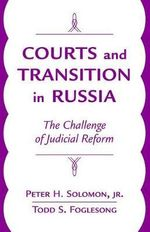 Courts and Transition in Russia : The Challenge of Judicial Reform - Peter H. Solomon