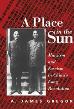 A Place in the Sun : Marxism and Fascism in China's Long Revolution - A. James Gregor