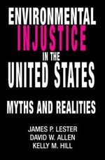 Environmental Injustice in the U.S. : Myths and Realities - James P. Lester