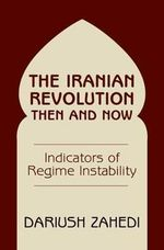 The Iranian Revolution Then and Now : Indicators of Regime Instability - Dariush Zahedi