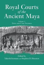 Royal Courts of the Ancient Maya : Data and Case Studies v. 2 - Takeshi Inomata