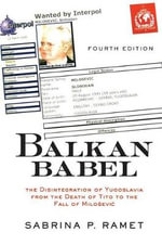 Balkan Babel : The Disintegration of Yugoslavia from the Death of Tito to the Fall of Milosevic - Sabrina Petra Ramet