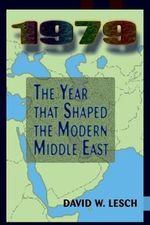 1979 : The Year That Shaped the Modern Middle East - David W. Lesch
