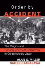 Order by Accident : The Origins and Consequences of Group Conformity in Contemporary Japan - Alan Miller