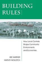 Building Rules : How Local Controls Shape Community Environments and Economies - Kee Warner