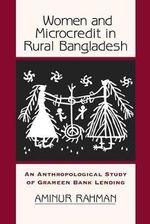 Women and Microcredit in Rural Bangladesh : An Anthropological Study of Grameen Bank Lending - Aminur Rahman