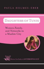 Daughters of Tunis : Women, Family and Networks in a Muslim City - Paula Holmes-Eber