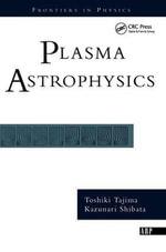 Plasma Astrophysics : Frontiers in Physics - Toshi Tajima