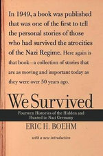 We Survived : Fourteen Histories of the Hidden and Hunted in Nazi Germany - Eric H. Boehm