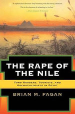 The Rape of the Nile : Tomb Robbers, Tourists, and Archaeologists in Egypt - Brian M. Fagan