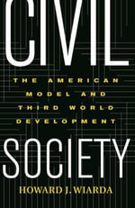 Civil Society : The American Model and Third World Development - Howard J. Wiarda