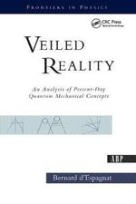 Veiled Reality : An Analysis of Present-Day Quantum Mechanical Concepts - Bernard d' Espagnat