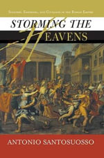 Storming the Heavens : Soldiers, Emperors, and Civilians in the Roman Empire - Antonio Santosuosso