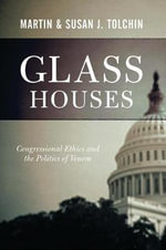 Glass Houses : Congressional Ethics and the Politics of Venom - Susan J. Tolchin