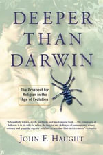 Deeper Than Darwin : The Prospect for Religion in the Age of Evolution - John F. Haught