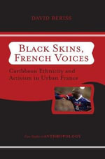 Black Skins, French Voices : Caribbean Ethnicity and Activism in Urban France - David Beriss