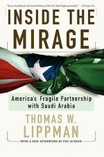 Inside the Mirage : America's Fragile Partnership with Saudi Arabia - Thomas W. Lippman