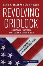 Revolving Gridlock : Politics and Policy from Jimmy Carter to George W. Bush - David W. Brady