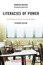 Literacies of Power : What Americans are Not Allowed to Know with New Commentary by Shirley Steinberg, Joe Kincheloe, and Peter McLaren - Donaldo Macedo