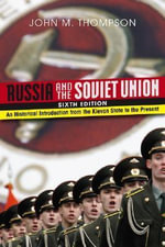 Russia and the Soviet Union : An Historical Introduction from the Kievan State to the Present - John M. Thompson
