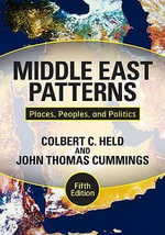 Middle East Patterns : Places, Peoples, and Politics - Colbert C. Held