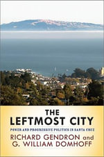 The Leftmost City : Power and Progressive Politics in Santa Cruz - Richard Gendron