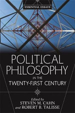 Political Philosophy in the Twenty-First Century : Essential Essays - Steven M. Cahn