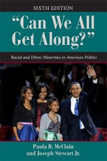 Can We All Get Along? : Racial and Ethnic Minorities in American Politics - Paula D. McClain