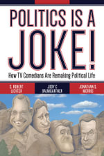 Politics Is a Joke! : How TV Comedians Are Remaking Political Life - S. Robert Lichter