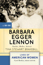 Barbara Egger Lennon : Teacher, Mother, Activist - Tina Stewart Brakebill