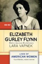Elizabeth Gurley Flynn : Modern American Revolutionary - Lara Vapnek