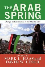 Arab Spring : Change and Resistance in the Middle East - David W. Lesch