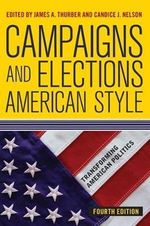 Campaigns and Elections American Style - James A. Thurber