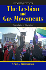 The Lesbian and Gay Movements : Assimilation or Liberation? - Craig A Rimmerman