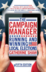 The Campaign Manager : Running and Winning Local Elections - Catherine Shaw