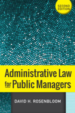 Administrative Law for Public Managers - David H Rosenbloom