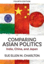Comparing Asian Politics : India, China, and Japan - Sue Ellen M. Charlton
