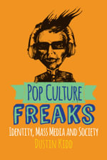Pop Culture Freaks : Identity, Mass Media, and Society - Dustin Kidd