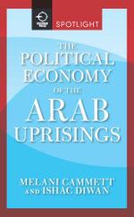 The Political Economy of the Arab Uprisings - Cammett Melani Claire Diwan Ishac